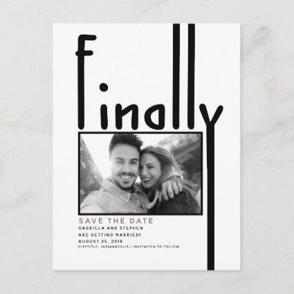 Finally | Modern Funny Save the Date Photo Announcement