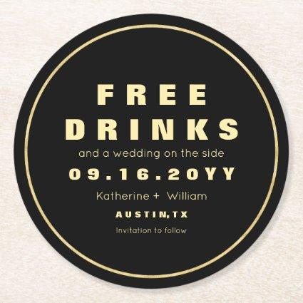 Funny Faux Gold Free Drinks Save The Date Round Paper Coaster