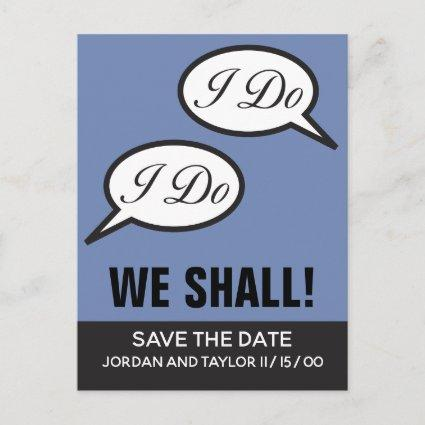 I Do I Do, We Shall, funny save the date Announcements