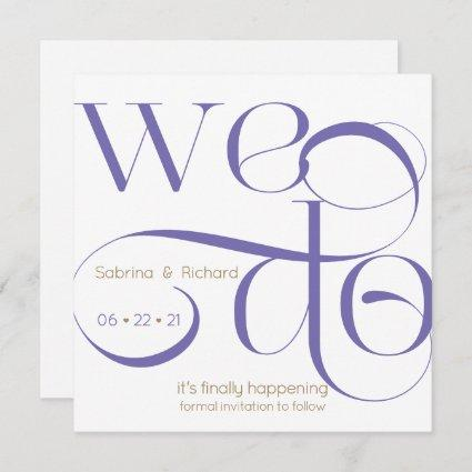 Modern  Typography WE DO Save the Date Invitation